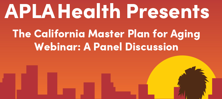 The California Master Plan for Aging Webinar: A Panel Discussion <b><br>(Nov. 4, 2020 10:30AM-12:00PM PDT)</b>